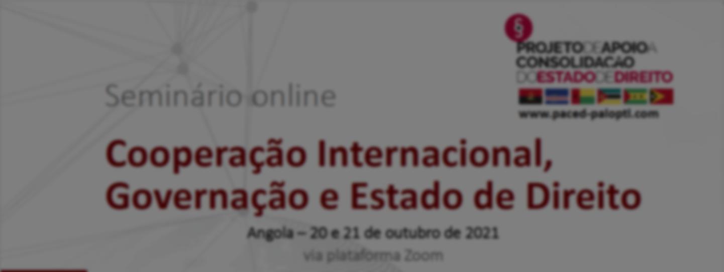 SEMINÁRIO: Cooperação Internacional, Governação e Estado de Direito – 20 e 21 outubro
